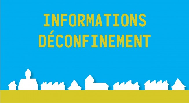 Informations Déconfinement